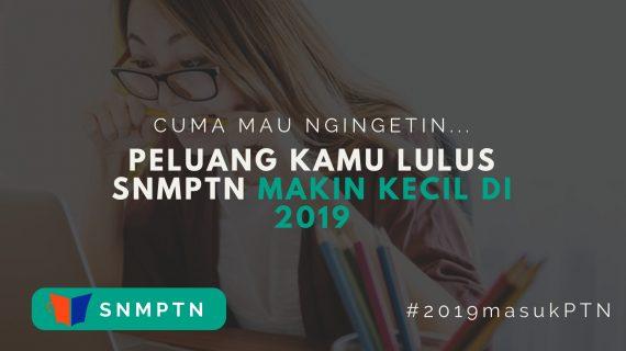 Makin Kecilnya Peluang Kelas 12 Lulus SNMPTN 2019